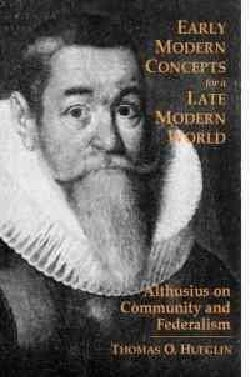 Early Modern Concepts for a Late Modern World: Althusius on Community and Federalism (Hardcover)