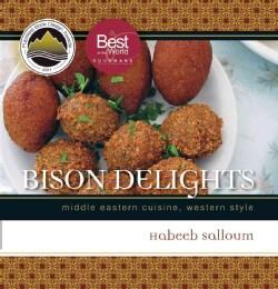 Bison Delights: Middle Eastern Cuisine, Western Style (Paperback)