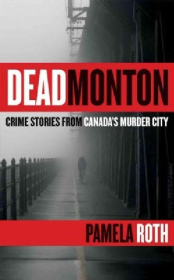 Deadmonton: Crime Stories from Canada's Murder City (Paperback)