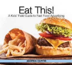 Eat This!: A Kid's Field Guide to Fast Food Advertising (Paperback)