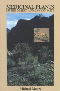 Medicinal Plants of the Desert and Canyon West: A Guide to Identifying, Preparing, and Using Traditional Medicina... (Paperback)