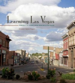 Learning Las Vegas: Portrait of a Northern New Mexican Place (Hardcover)