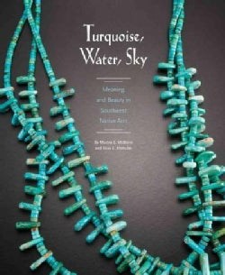 Turquoise, Water, Sky: Meaning and Beauty in Southwest Native Arts (Paperback)