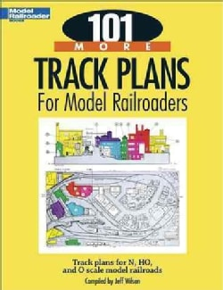 101 More Track Plans for Model Railroaders: Track Plans for N, HO, and O Scale Model Railroads (Paperback)