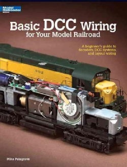 Basic Dcc Wiring for Your Model Railroad: A Beginner's Guide to Decoders, Dcc Systems, and Layout Wiring (Paperback)