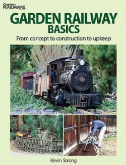 Garden Railway Basics: From Concept to Construction to Upkeep (Paperback)