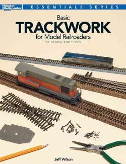 Basic Trackwork for Model Railroaders (Paperback)