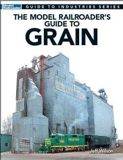 The Model Railroader's Guide to Grain (Paperback)