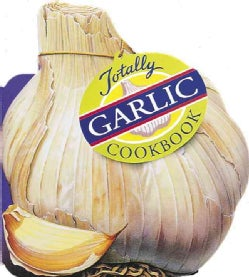 The Totally Garlic Cookbook (Paperback)