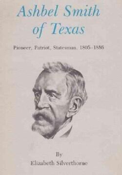 Ashbel Smith of Texas: Pioneer, Patriot, Statesman, 1805-1866 (Paperback)