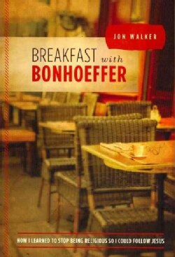 Breakfast With Bonhoeffer: How I Learned to Stop Being Religious So I Could Follow Jesus (Paperback)