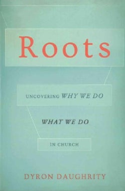 Roots: Uncovering Why We Do What We Do in Church (Paperback)