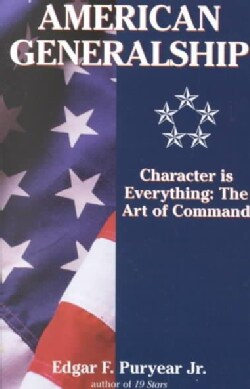 American Generalship: Character Is Everything, the Art of Command (Paperback)