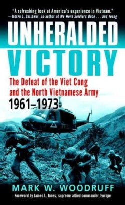 Unheralded Victory: The Defeat Of The Viet Cong And The North Vietnamese Army, 1961-1973 (Paperback)