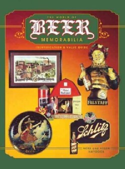 The World of Beer Memorabilia: Identification & Value Guide (Hardcover)