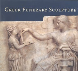 Greek Funerary Sculpture: Catalogue of the Collections at the Getty Villa (Paperback)