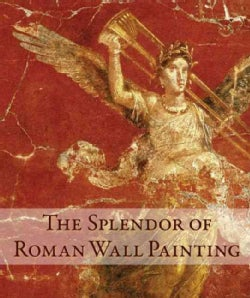 The Splendor of Roman Wall Painting (Hardcover)