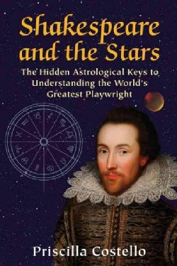 Shakespeare and the Stars: The Hidden Astrological Keys to Understanding the World's Greatest Playwright (Paperback)