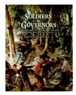 Soldiers to Governors: Pennsylvania's Civil War Veterans Who Became State Leaders (Hardcover)