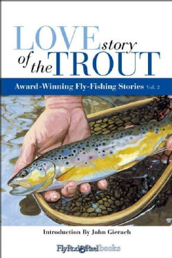 Love Story of the Trout: More Award Winning Fly Fishing Stories (Paperback)