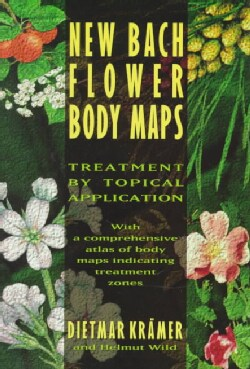 New Bach Flower Body Maps: Treatment by Topical Application (Paperback)
