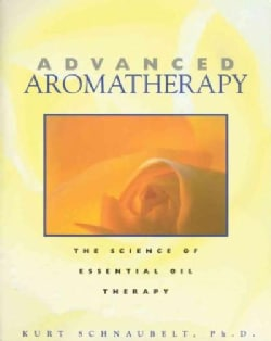 Advanced Aromatherapy: The Science of Essential Oil Therapy (Paperback)