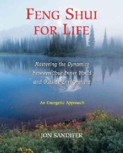 Feng Shui for Life: Mastering the Dynamics Between Your Inner World and Outside Environment (Paperback)