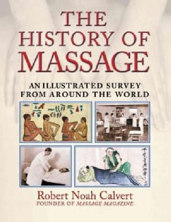 The History of Massage: An Illustrated Survey from Around the World (Paperback)