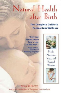Natural Health After Birth: The Complete Guide to Postpartum Wellness (Paperback)