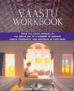 The Vaastu Workbook: Using the Subtle Energies of the Indian Art of Placement to Enhance Health, Prosperity, and ... (Paperback)