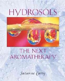 Hydrosols: The Next Aromatherapy (Paperback)