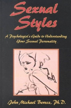 Sexual Styles: A Psychologist's Guide to Understanding Your Lover's Personality (Paperback)