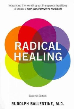 Radical Healing: Integrating the World's Great Therapeutic Traditions to Create a New Transformative Medicine (Paperback)
