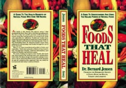 Foods That Heal: A Guide to Understanding and Using the Healing Powers of Natural Foods (Paperback)