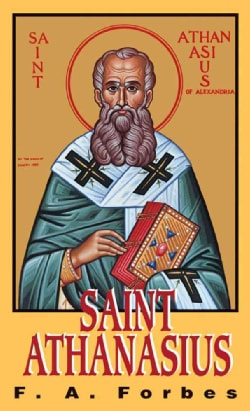 St. Athanasius: C. 297-373: the Father of Orthodoxy (Paperback)