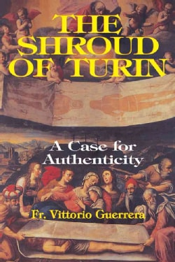 The Shroud of Turin: A Case for Authenticity (Paperback)