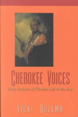 Cherokee Voices: Early Accounts of Cherokee Life in the East (Paperback)