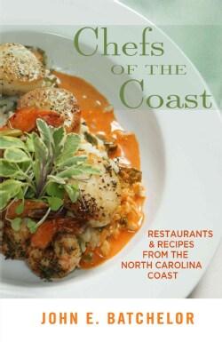 Chefs of the Coast: Restaurants & Recipes from the North Carolina Coast (Paperback)