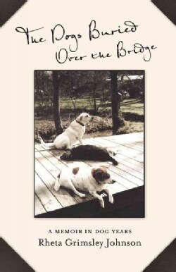 The Dogs Buried over the Bridge: A Memoir in Dog Years (Hardcover)