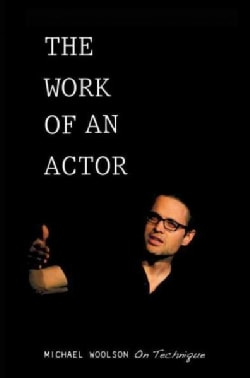 The Work of an Actor: Michael Woolson on Technique (Paperback)