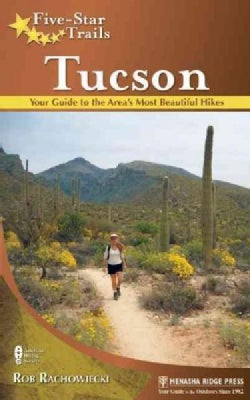 Five-Star Trails, Tucson: Your Guide to the Area's Most Beautiful Hikes (Paperback)