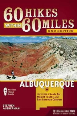 60 Hikes Within 60 Miles Albuquerque: Including Santa Fe, Mount Taylor, and San Lorenzo Canyon (Paperback)