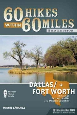 60 Hikes Within 60 Miles Dallas/Fort Worth: Includes Tarrant, Collin, and Denton Counties (Paperback)