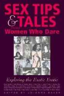 Sex Tips & Tales from Women Who Dare: Exploring the Exotic Erotic (Paperback)