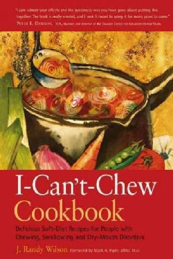I-Can't-Chew Cookbook: Delicious Soft Diet Recipes for People With Chewing, Swallowing, and Dry-Mouth Disorders (Paperback)