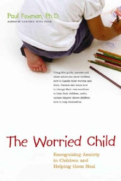 The Worried Child: Recognizing Anxiety in Children and Helping Them Heal (Paperback)
