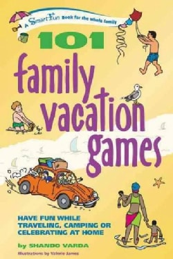 101 Family Vacation Games: Have Fun While Traveling, Camping, Or Celebrating At Home (Paperback)