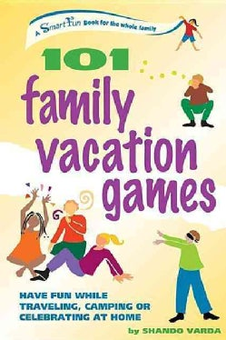 101 Family Vacation Games: Have Fun While Traveling, Camping Or Celebrating At Home (Paperback)
