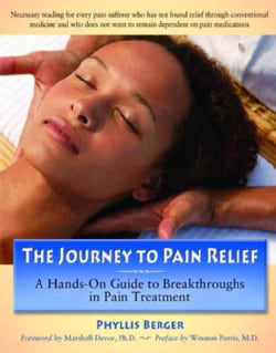 The Journey to Pain Relief: A Hands-On Guide to Breakthroughs in Pain Treatment (Paperback)