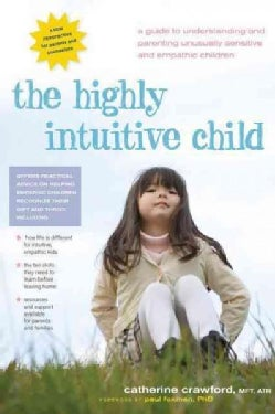 The Highly Intuitive Child: A Guide to Understanding and Parenting Unusually Sensitive and Empathic Children (Paperback)